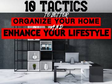 10 Tactics to Better Organize Your Home and Enhanc